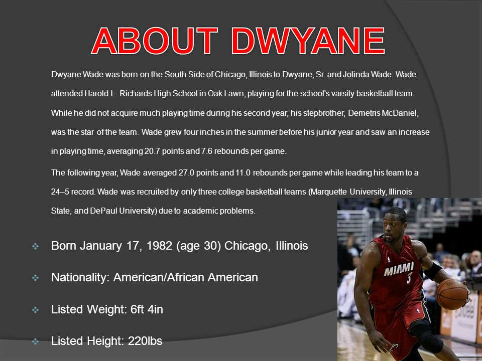 Dwyane Wade was born on the South Side of Chicago, Illinois to Dwyane, Sr.