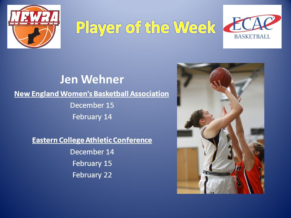 Jen Wehner New England Women s Basketball Association December 15 February 14 Eastern College Athletic Conference December 14 February 15 February 22