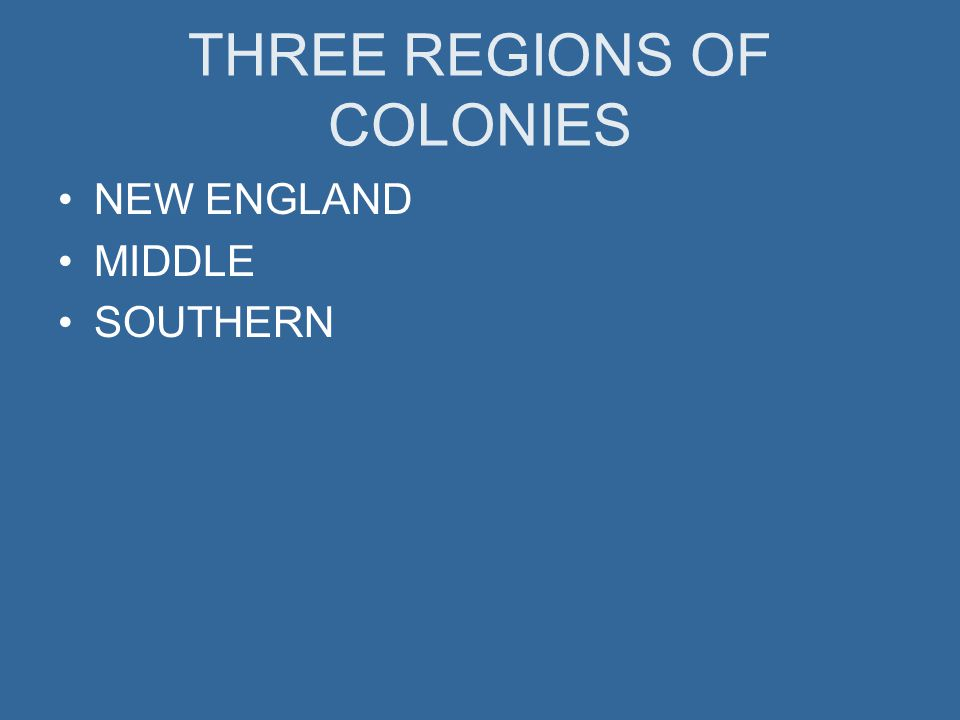 THREE REGIONS OF COLONIES NEW ENGLAND MIDDLE SOUTHERN