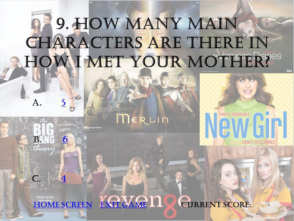 9. How many main characters are there in how I met your mother.