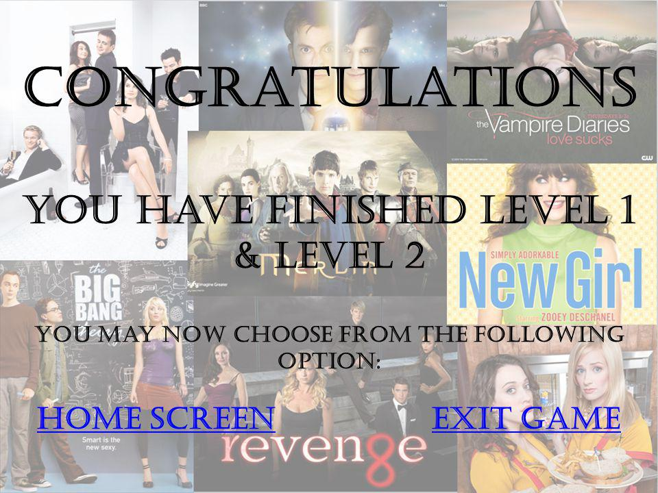 Congratulations You have finished level 1 & level 2 you may now choose FROM the following option: Home screenexit game Home screenexit game