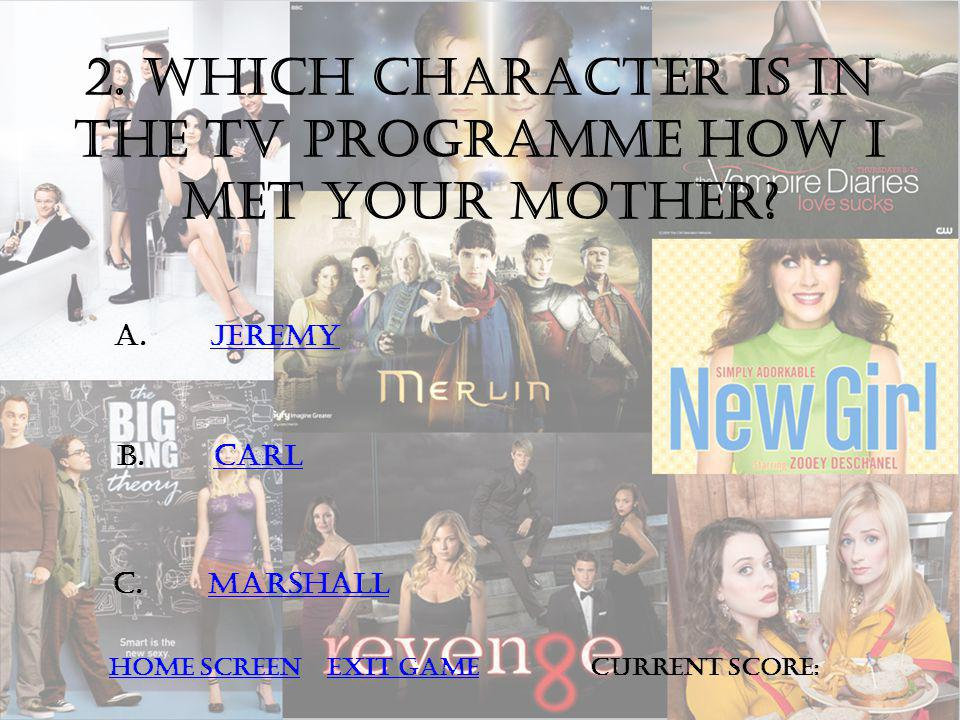 2. Which character is in the tv programme how I met your mother.