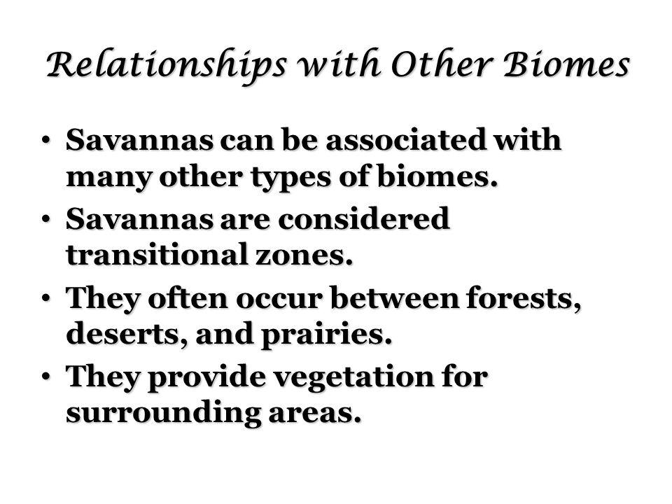 Relationships with Other Biomes Savannas can be associated with many other types of biomes.