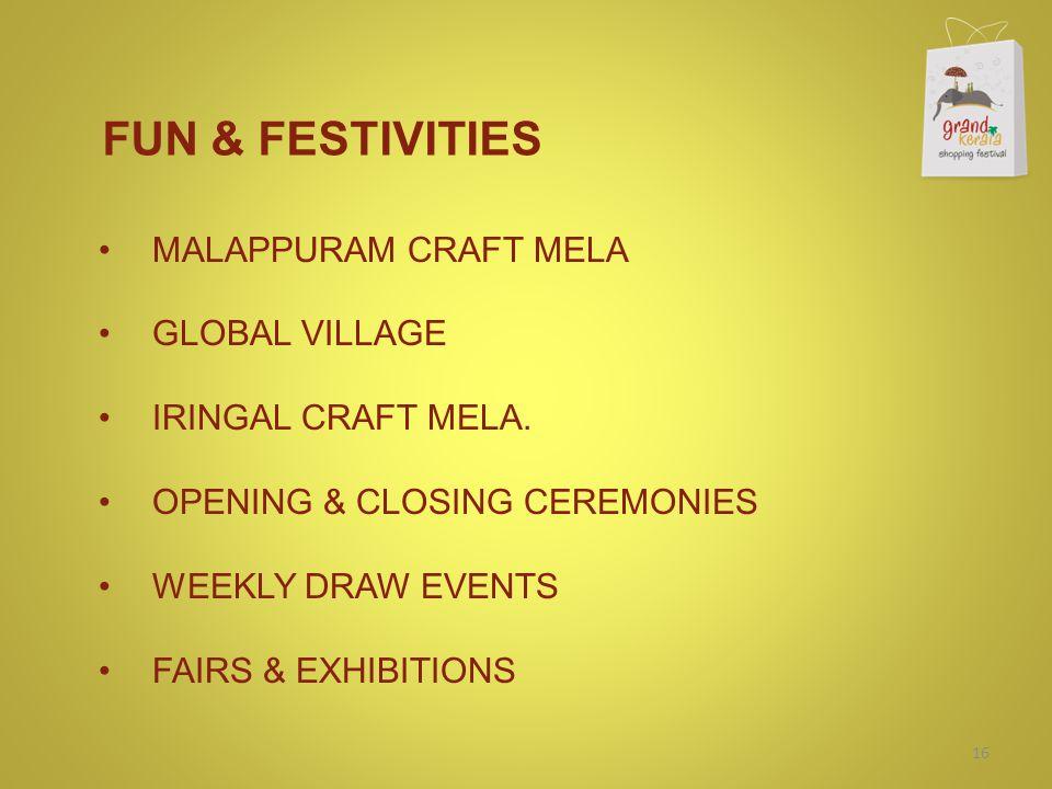 FUN & FESTIVITIES MALAPPURAM CRAFT MELA GLOBAL VILLAGE IRINGAL CRAFT MELA. OPENING & CLOSING CEREMONIES WEEKLY DRAW EVENTS FAIRS & EXHIBITIONS 16