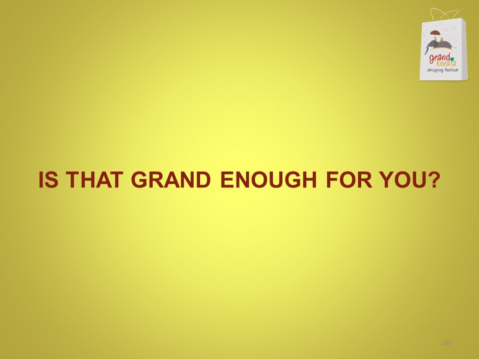 IS THAT GRAND ENOUGH FOR YOU? 20