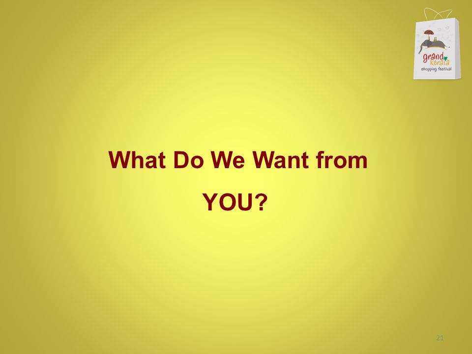 What Do We Want from YOU? 21