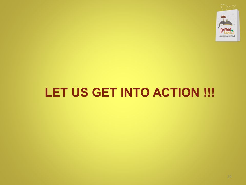LET US GET INTO ACTION !!! 24