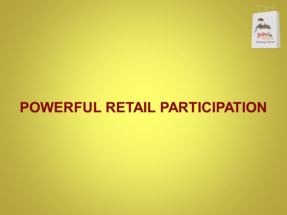 POWERFUL RETAIL PARTICIPATION