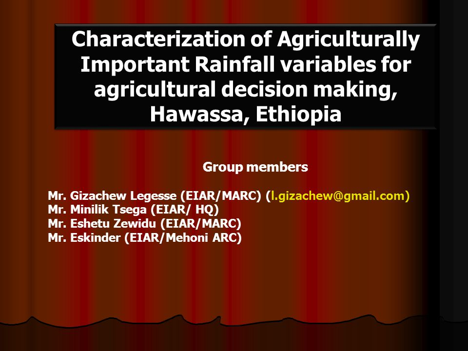 Characterization of Agriculturally Important Rainfall variables for agricultural decision making, Hawassa, Ethiopia Group members Mr. Gizachew Legesse