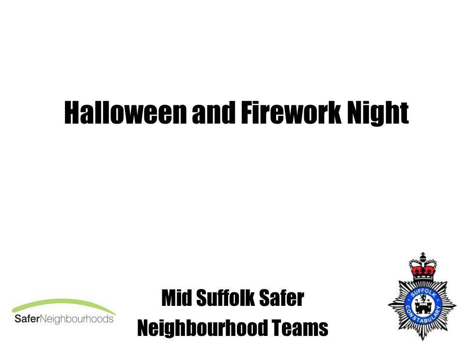 Halloween and Firework Night Mid Suffolk Safer Neighbourhood Teams