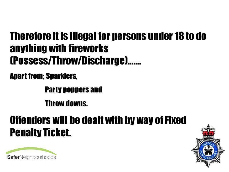 Therefore it is illegal for persons under 18 to do anything with fireworks (Possess/Throw/Discharge).......
