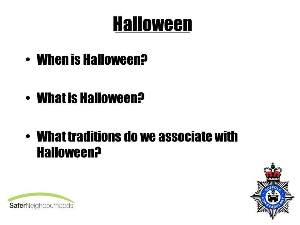 Halloween When is Halloween? What is Halloween? What traditions do we associate with Halloween?