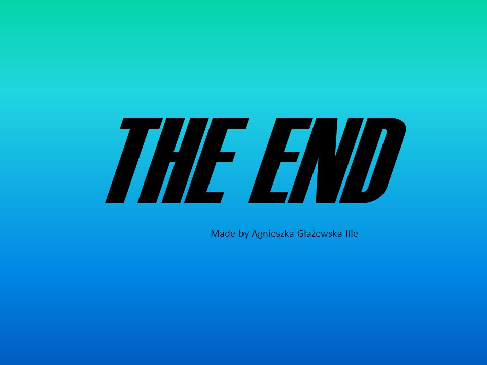 THE END Made by Agnieszka Głażewska IIIe