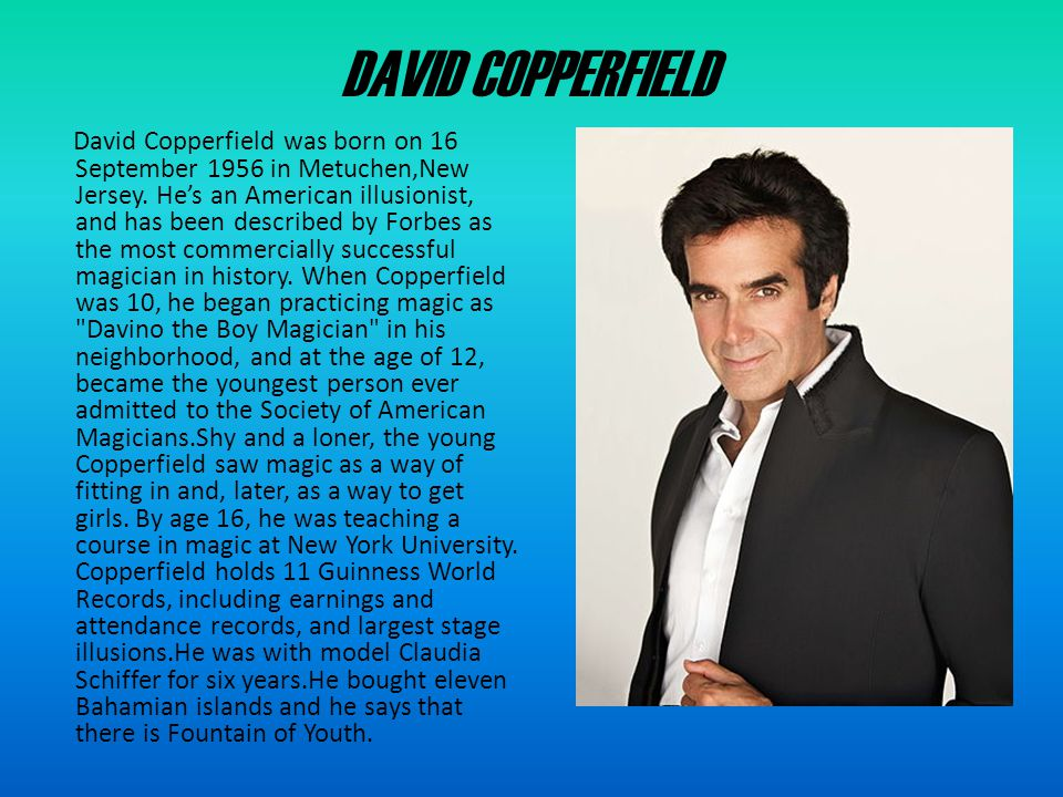 DAVID COPPERFIELD David Copperfield was born on 16 September 1956 in Metuchen,New Jersey.