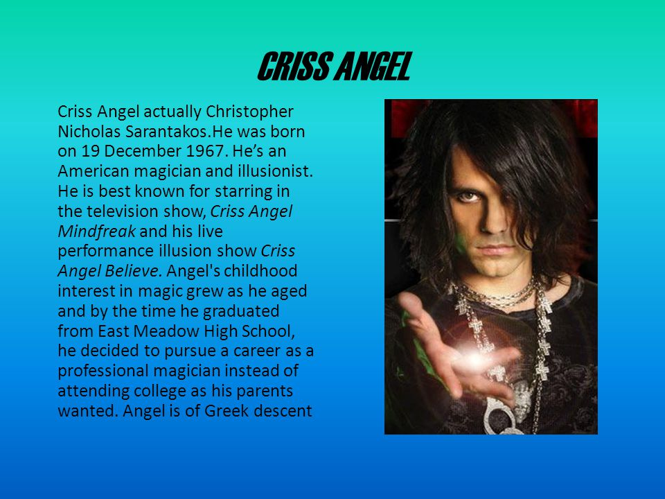 CRISS ANGEL MINDFREAK Criss Angel was the creator, director, and executive producer of the A&E Network show Criss Angel Mindfreak.