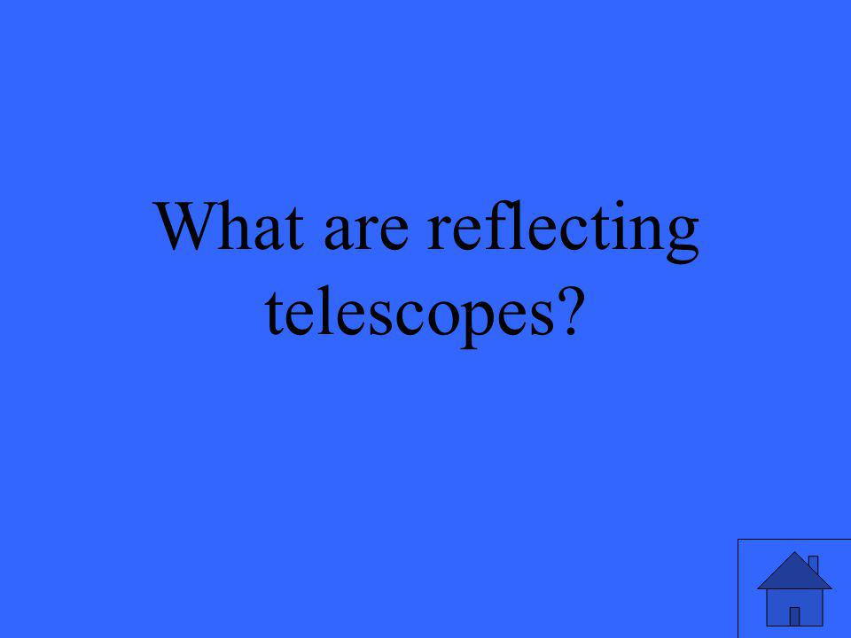 The type of telescopes that are the worlds largest telescopes