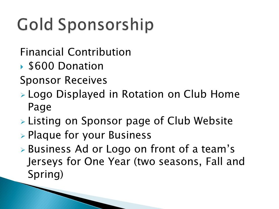 Financial Contribution $600 Donation Sponsor Receives Logo Displayed in Rotation on Club Home Page Listing on Sponsor page of Club Website Plaque for