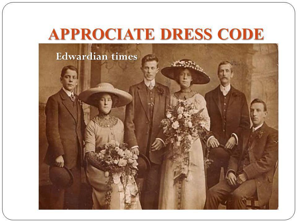 APPROCIATE DRESS CODE Victorian times Edwardian times