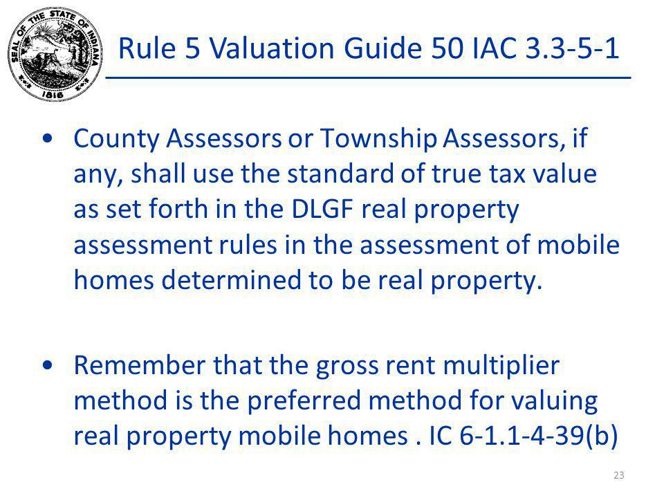 Rule 5 Valuation Guide 50 IAC 3.3-5-1 County Assessors or Township Assessors, if any, shall use the standard of true tax value as set forth in the DLG