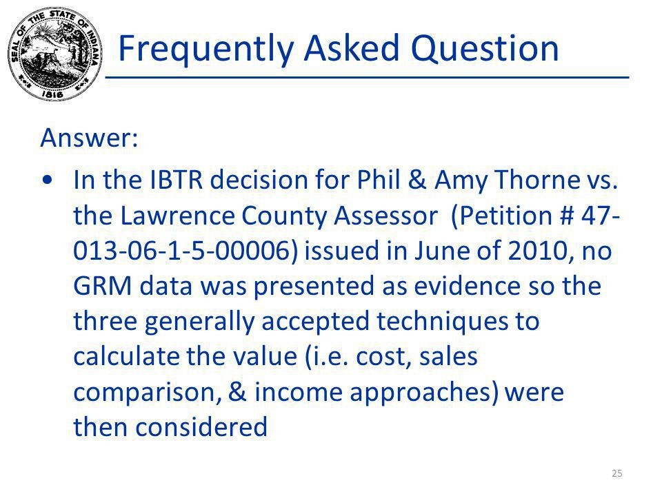 Frequently Asked Question Answer: In the IBTR decision for Phil & Amy Thorne vs. the Lawrence County Assessor (Petition # 47- 013-06-1-5-00006) issued