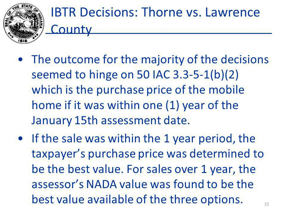 IBTR Decisions: Thorne vs. Lawrence County The outcome for the majority of the decisions seemed to hinge on 50 IAC 3.3-5-1(b)(2) which is the purchase