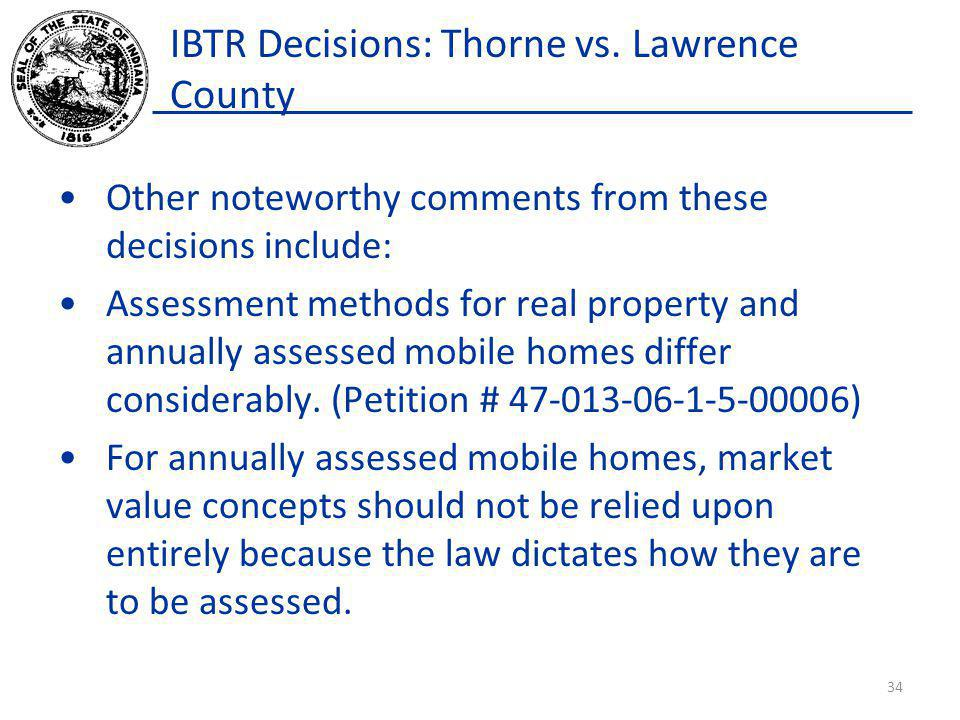 IBTR Decisions: Thorne vs. Lawrence County Other noteworthy comments from these decisions include: Assessment methods for real property and annually a