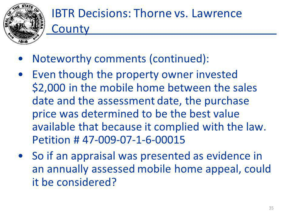 IBTR Decisions: Thorne vs. Lawrence County Noteworthy comments (continued): Even though the property owner invested $2,000 in the mobile home between