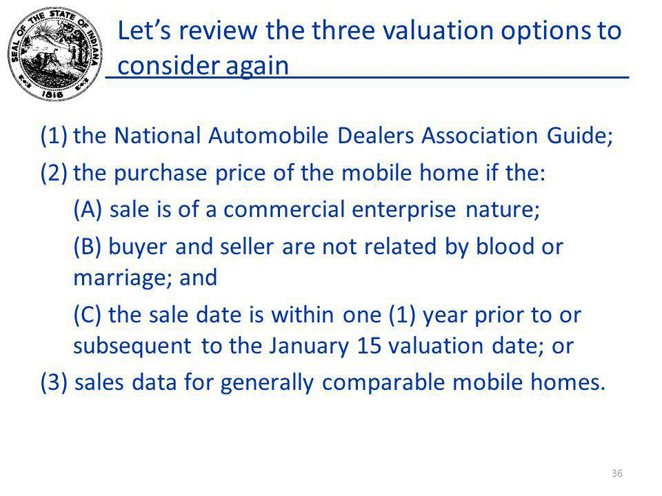 Lets review the three valuation options to consider again (1)the National Automobile Dealers Association Guide; (2)the purchase price of the mobile ho