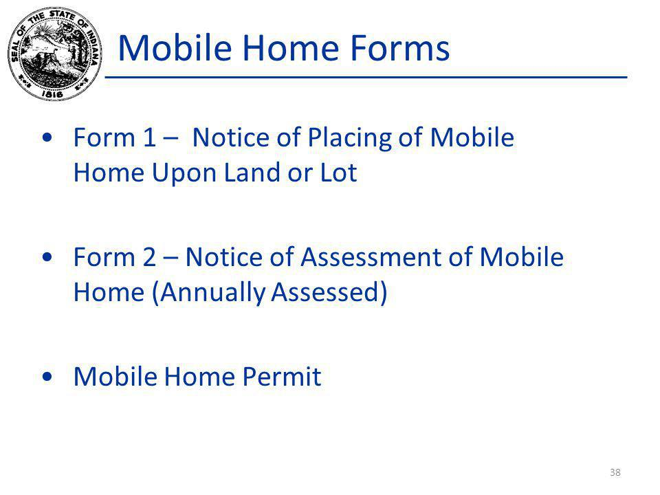 Mobile Home Forms Form 1 – Notice of Placing of Mobile Home Upon Land or Lot Form 2 – Notice of Assessment of Mobile Home (Annually Assessed) Mobile H