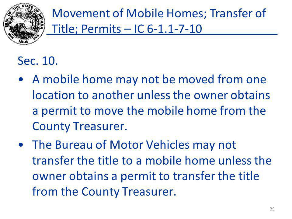 Movement of Mobile Homes; Transfer of Title; Permits – IC 6-1.1-7-10 Sec. 10. A mobile home may not be moved from one location to another unless the o