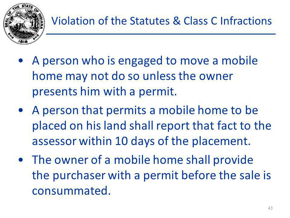 Violation of the Statutes & Class C Infractions A person who is engaged to move a mobile home may not do so unless the owner presents him with a permi