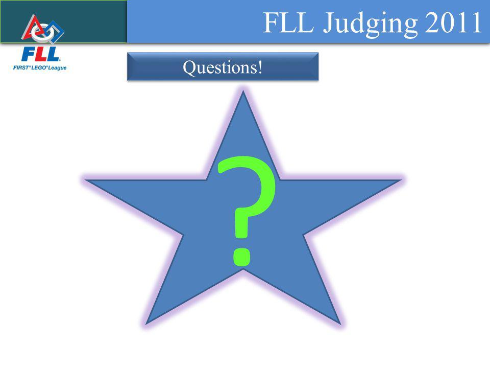 ? FLL Judging 2011 Questions!