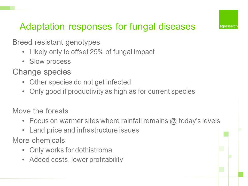 Adaptation responses for fungal diseases Breed resistant genotypes Likely only to offset 25% of fungal impact Slow process Change species Other specie