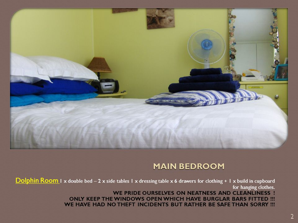 Dolphin Room 1 x double bed – 2 x side tables 1 x dressing table x 6 drawers for clothing + 1 x build in cupboard for hanging clothes.