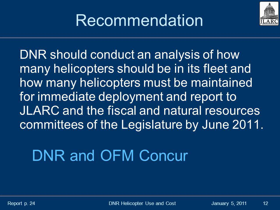 January 5, 2011 Recommendation DNR should conduct an analysis of how many helicopters should be in its fleet and how many helicopters must be maintain