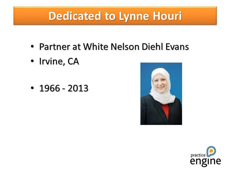 Partner at White Nelson Diehl Evans Partner at White Nelson Diehl Evans Irvine, CA Irvine, CA 1966 - 2013 1966 - 2013 Dedicated to Lynne Houri