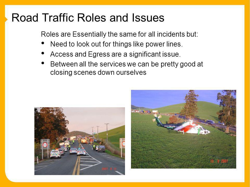 Road Traffic Roles and Issues Roles are Essentially the same for all incidents but: Need to look out for things like power lines.