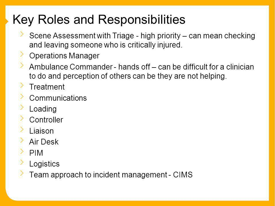 Key Roles and Responsibilities Scene Assessment with Triage - high priority – can mean checking and leaving someone who is critically injured.