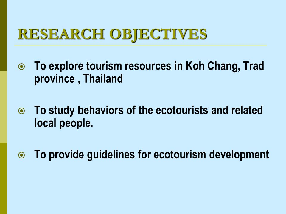 SCOPE OF THE STUDY 1.Area of Study : Koh Chang, Trad Province, Thailand 2.
