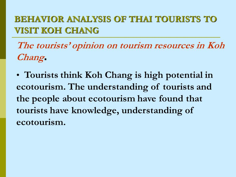 BEHAVIOR ANALYSIS OF THAI TOURISTS TO VISIT KOH CHANG The tourists opinion on tourism resources in Koh Chang.