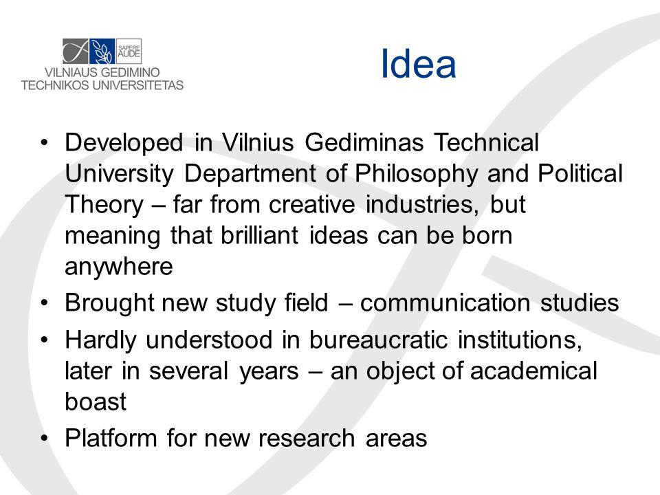 Idea Developed in Vilnius Gediminas Technical University Department of Philosophy and Political Theory – far from creative industries, but meaning that brilliant ideas can be born anywhere Brought new study field – communication studies Hardly understood in bureaucratic institutions, later in several years – an object of academical boast Platform for new research areas