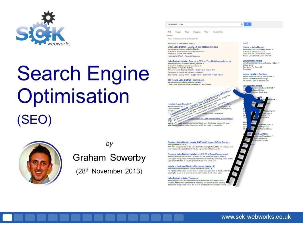 www.sck-webworks.co.uk Search Engine Optimisation (SEO) by Graham Sowerby (28 th November 2013)