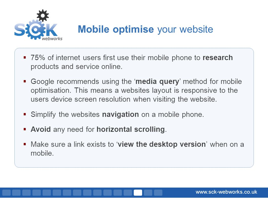 www.sck-webworks.co.uk Mobile optimise your website 75% of internet users first use their mobile phone to research products and service online.