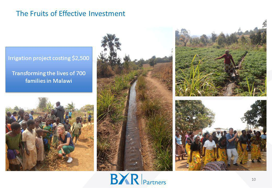 The Fruits of Effective Investment 10 A $2,500 irrigation project Transforming the lives of 700 families in Malawi Irrigation project costing $2,500 T