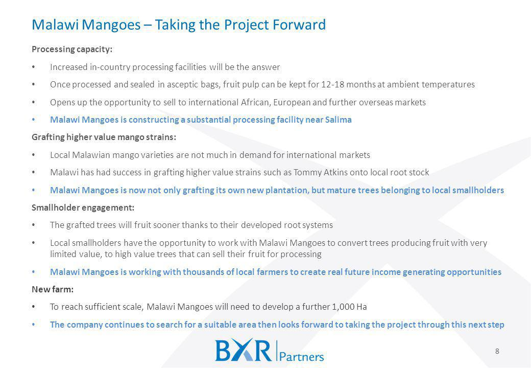Malawi Mangoes – Taking the Project Forward 8 Processing capacity: Increased in-country processing facilities will be the answer Once processed and se