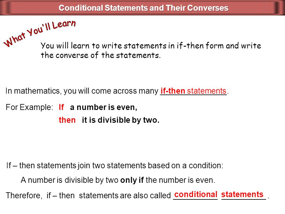 Conditional statements have two parts.The part following if is the _________.