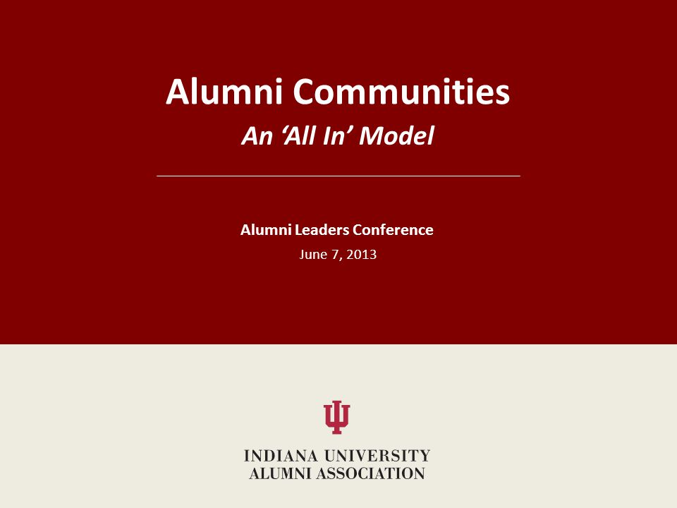 An All In Model Alumni Communities Alumni Leaders Conference June 7, 2013
