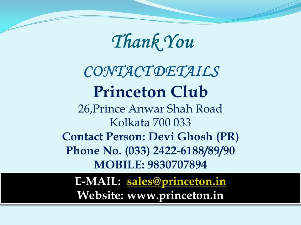 Thank You CONTACT DETAILS Princeton Club 26,Prince Anwar Shah Road Kolkata 700 033 Contact Person: Devi Ghosh (PR) Phone No. (033) 2422-6188/89/90 MOB
