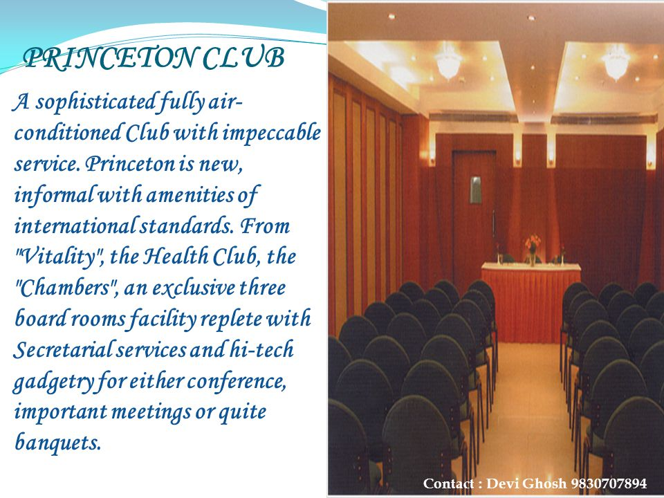 PRINCETON CLUB A sophisticated fully air- conditioned Club with impeccable service. Princeton is new, informal with amenities of international standar