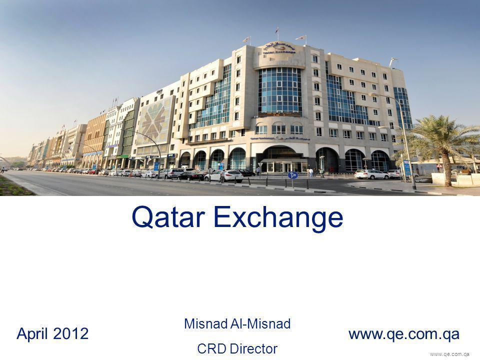 www.qe.com.qa Qatar Exchange Misnad Al-Misnad CRD Director April 2012 www.qe.com.qa